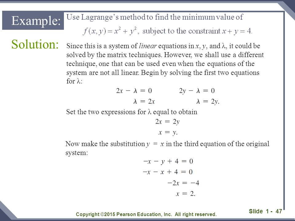 Slide 1 - 47 Use Lagrange's method to find the minimum value of Solution: Copyright ©2015 Pearson Education, Inc. All right reserved. Example: Since t