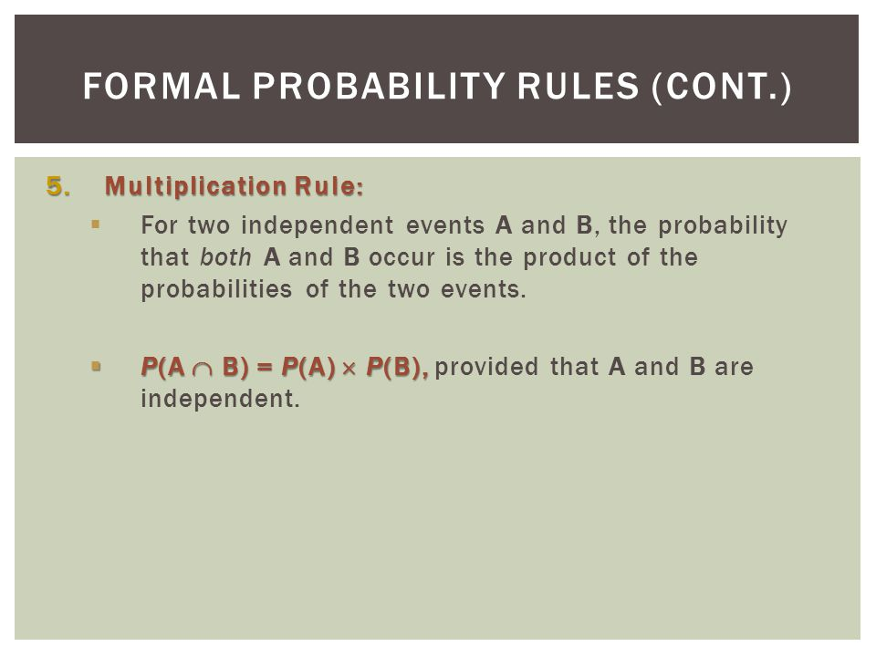 5.Multiplication Rule (cont.):  Two independent events A and B are not disjoint, provided the two events have probabilities greater than zero:  Example: I take a survey and ask people to state their source of exercise:  Running  Dancing  Yoga  Sports games, etc.