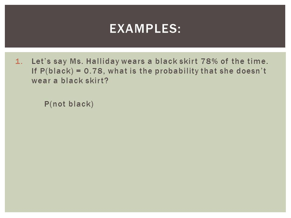 2.We know the probability of Ms.Halliday wearing a black skirt – P(black) =.78.