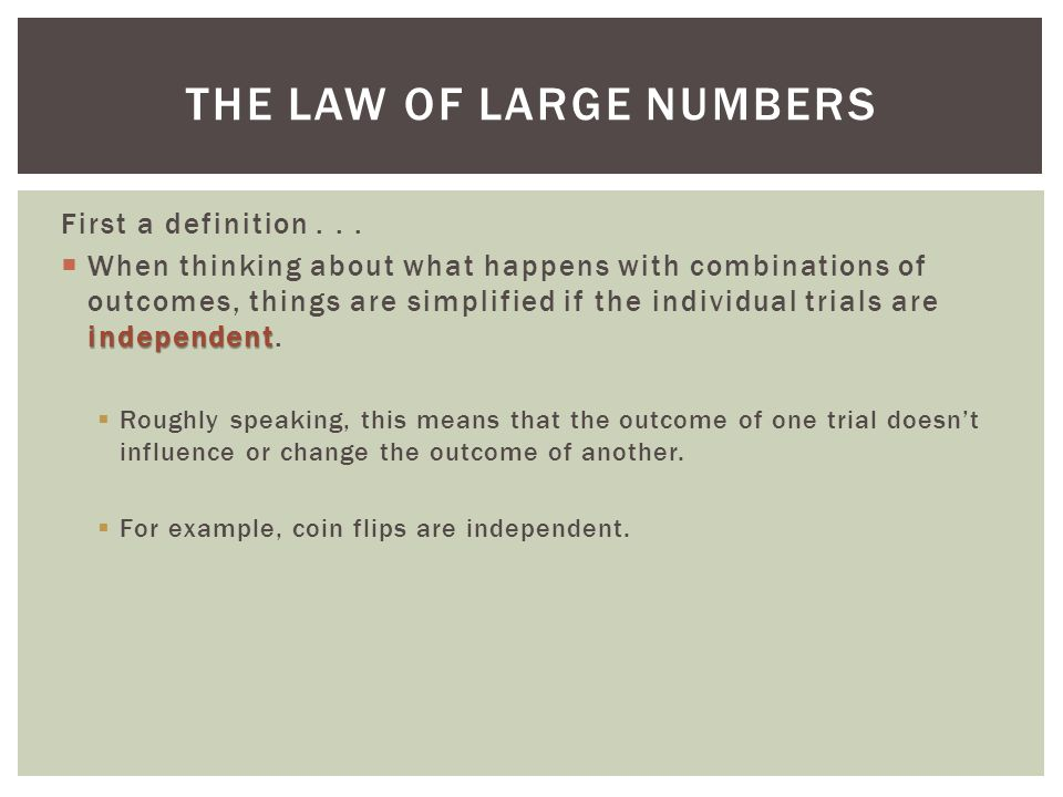 Law of Large Numbers (LLN)  The Law of Large Numbers (LLN) says that the long-run relative frequency of repeated independent events gets closer and closer to a single value.