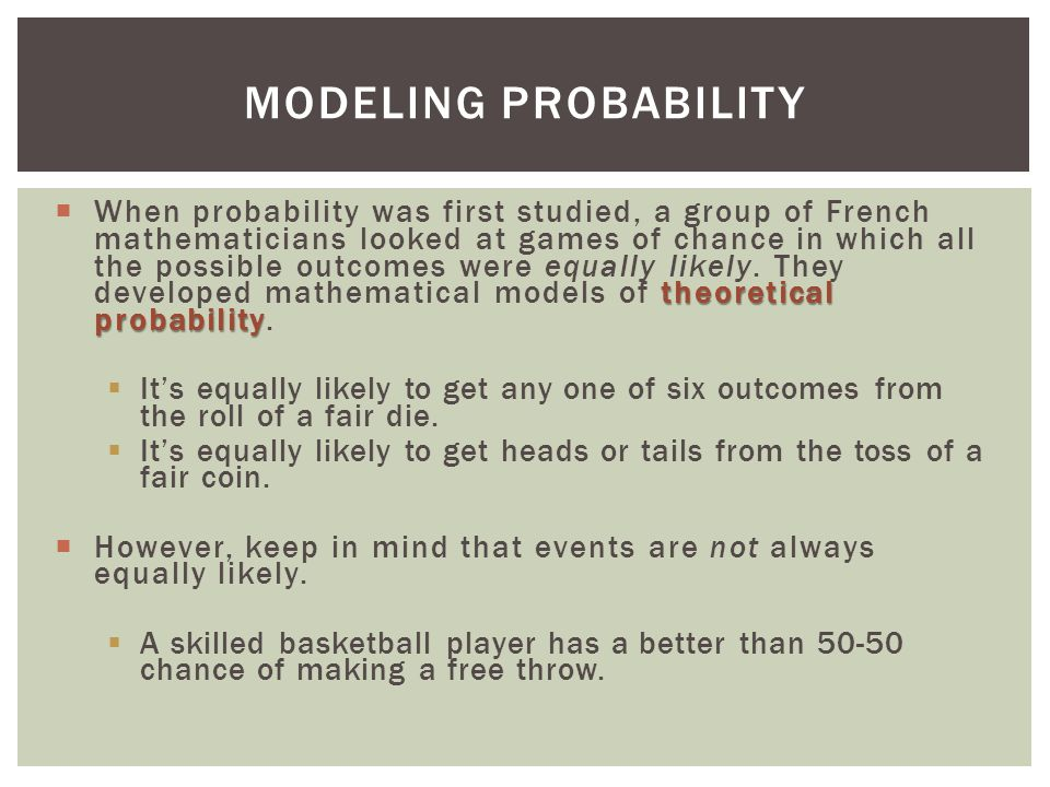  The probability of an event is the number of outcomes in the event divided by the total number of possible outcomes.