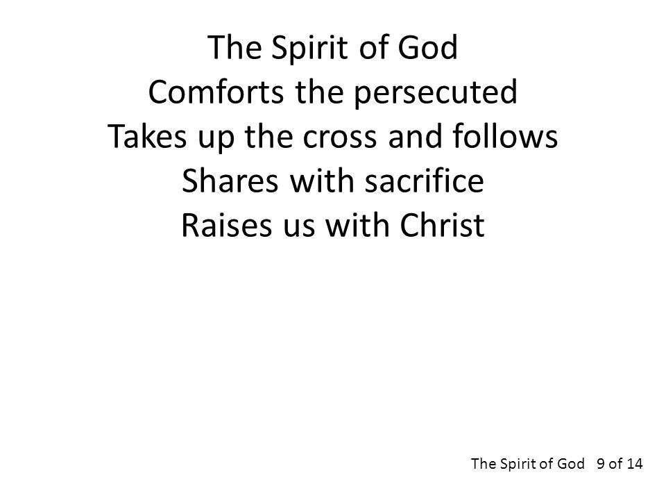The Spirit of God Comforts the persecuted Takes up the cross and follows Shares with sacrifice Raises us with Christ The Spirit of God 9 of 14