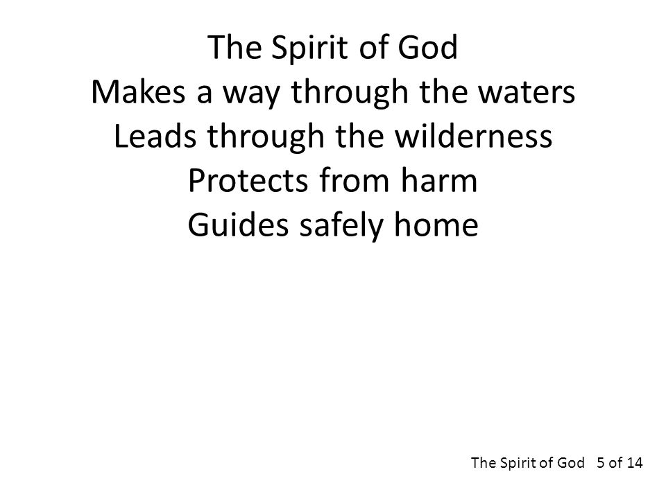 The Spirit of God Makes a way through the waters Leads through the wilderness Protects from harm Guides safely home The Spirit of God 5 of 14