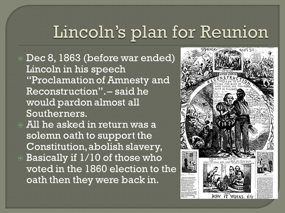  Dec 8, 1863 (before war ended) Lincoln in his speech Proclamation of Amnesty and Reconstruction .