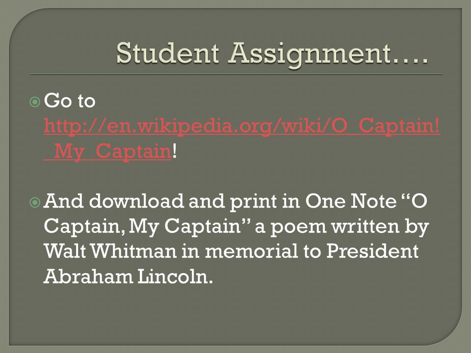  Go to http://en.wikipedia.org/wiki/O_Captain. _My_Captain.