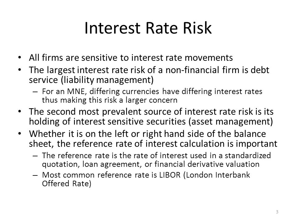 Interest Rate Risk All firms are sensitive to interest rate movements The largest interest rate risk of a non-financial firm is debt service (liabilit