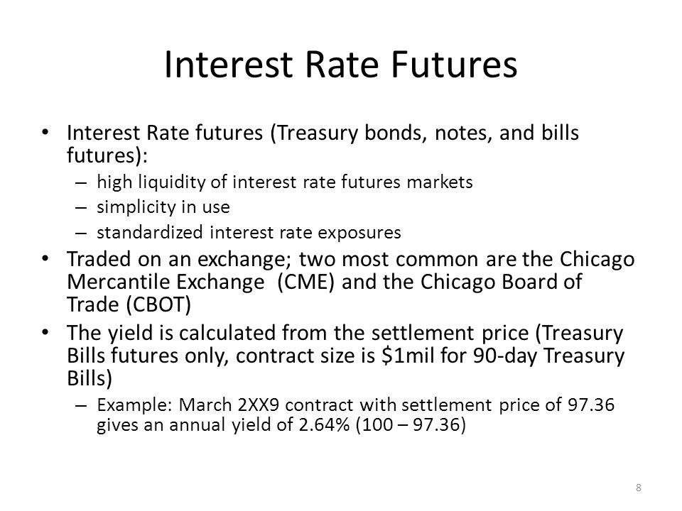 Interest Rate Futures Interest Rate futures (Treasury bonds, notes, and bills futures): – high liquidity of interest rate futures markets – simplicity