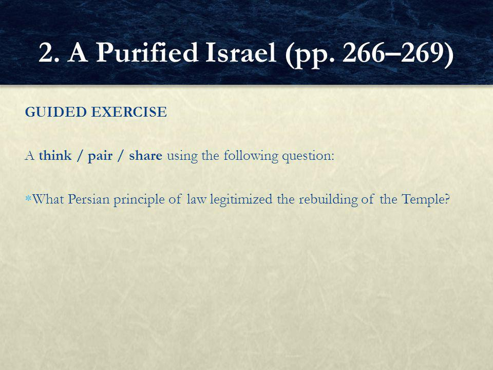 GUIDED EXERCISE A think / pair / share using the following question:  What Persian principle of law legitimized the rebuilding of the Temple.