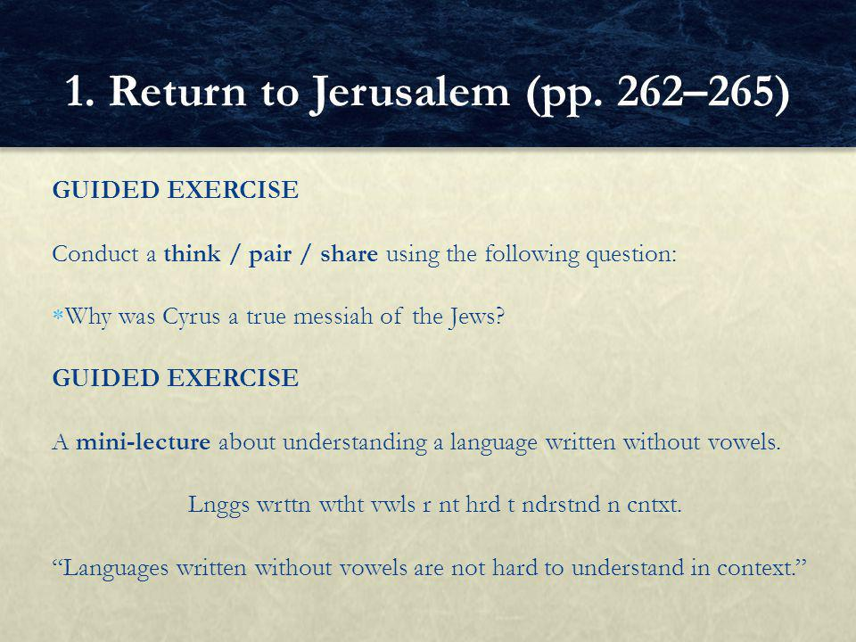 GUIDED EXERCISE Conduct a think / pair / share using the following question:  Why was Cyrus a true messiah of the Jews.