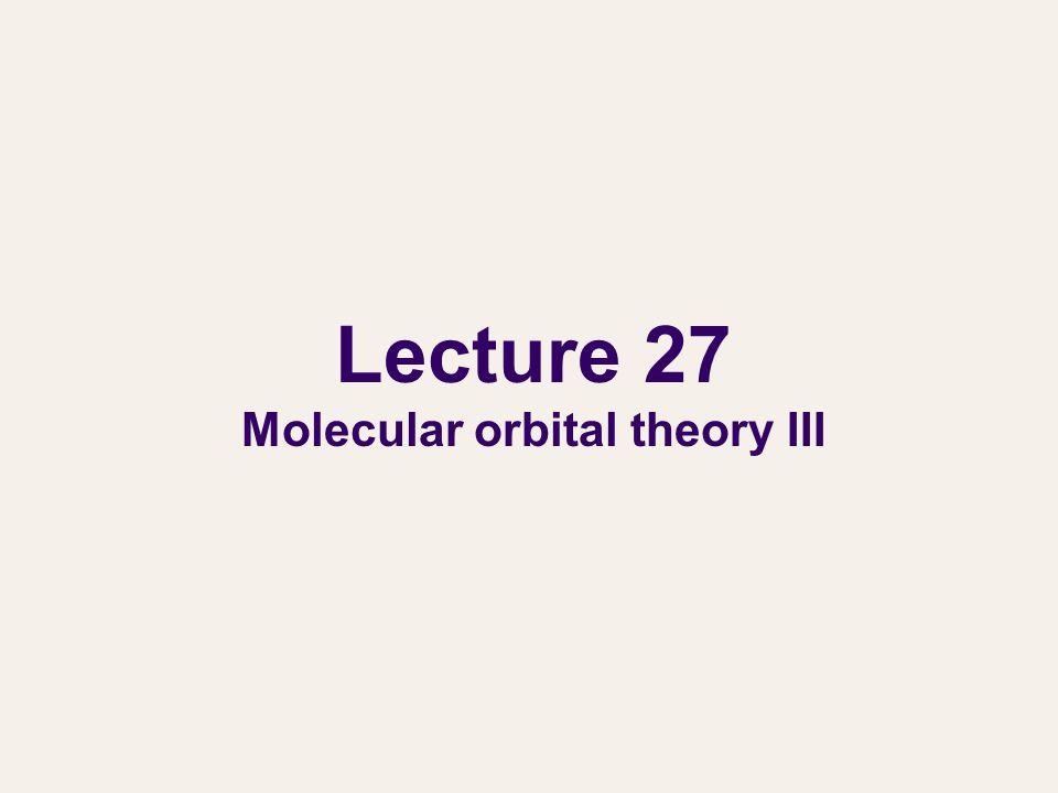 Lecture 27 Molecular orbital theory III