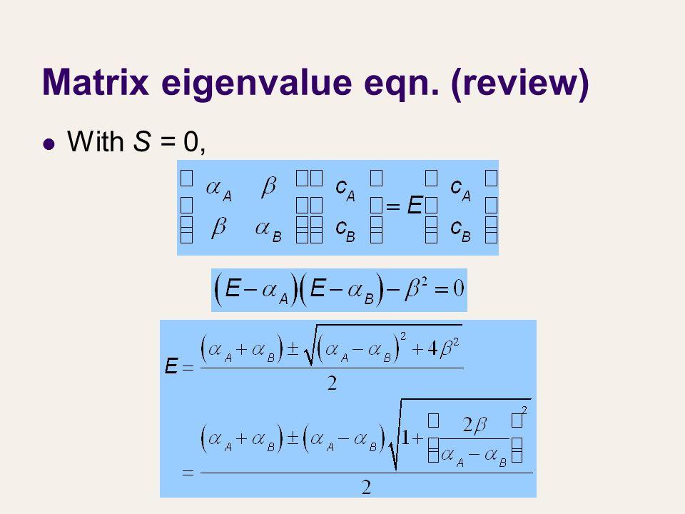 Matrix eigenvalue eqn. (review) With S = 0,
