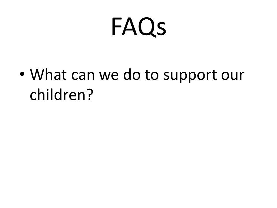 FAQs What can we do to support our children?