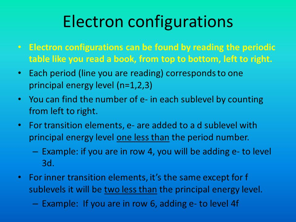 Electron configurations Electron configurations can be found by reading the periodic table like you read a book, from top to bottom, left to right.