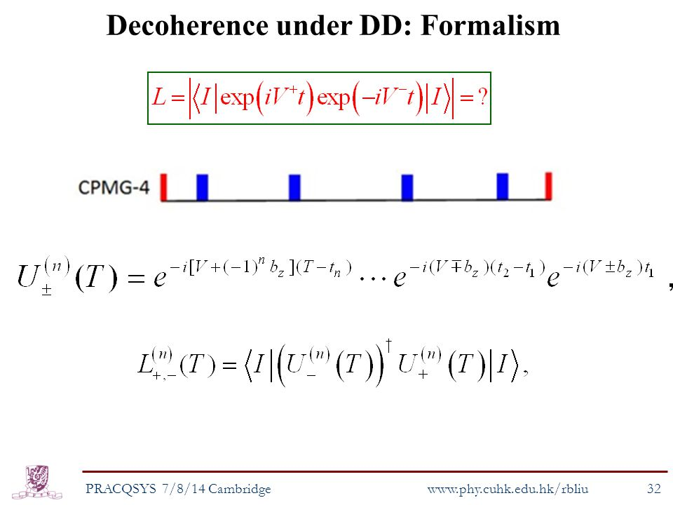 Decoherence under DD: Formalism PRACQSYS 7/8/14 Cambridge www.phy.cuhk.edu.hk/rbliu 32