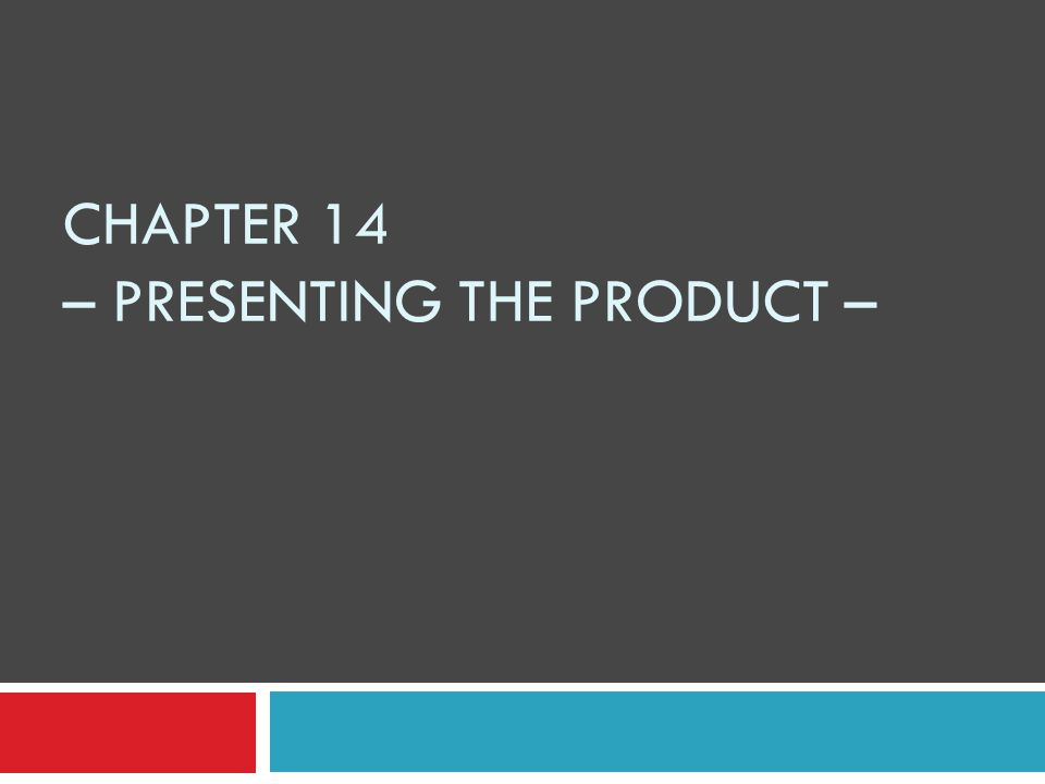 CHAPTER 14 – PRESENTING THE PRODUCT –