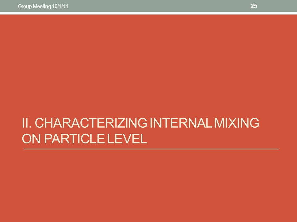 II. CHARACTERIZING INTERNAL MIXING ON PARTICLE LEVEL 25 Group Meeting 10/1/14