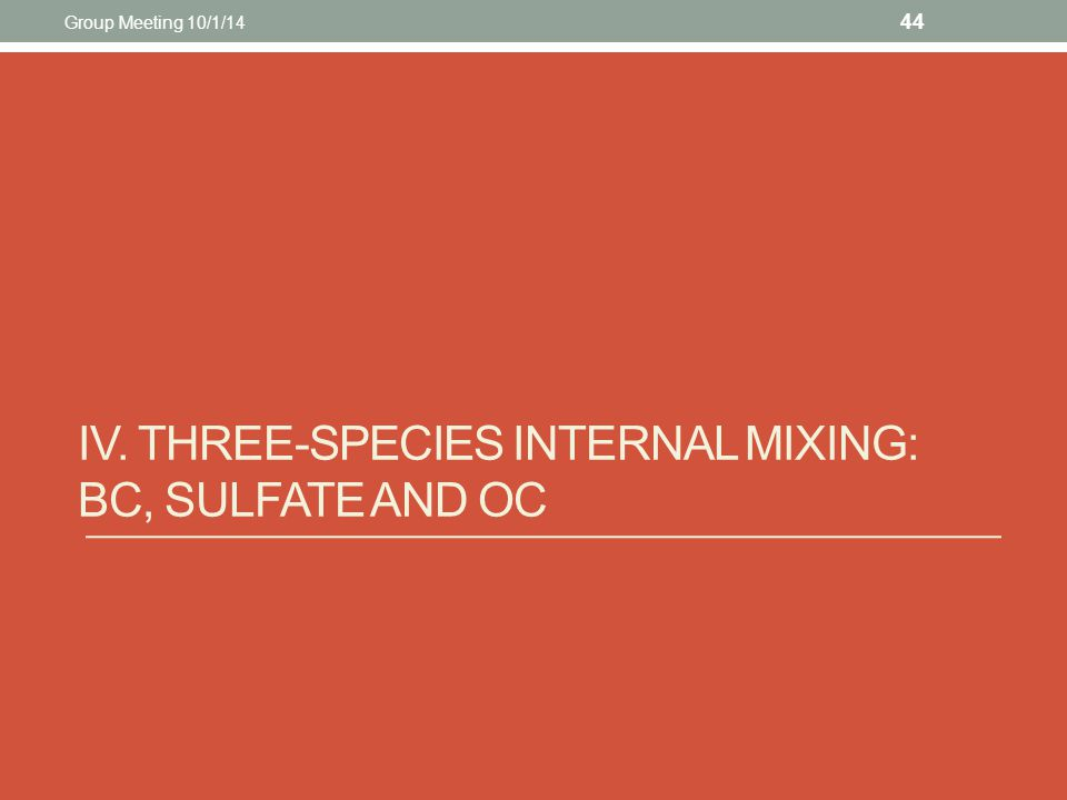 IV. THREE-SPECIES INTERNAL MIXING: BC, SULFATE AND OC 44 Group Meeting 10/1/14