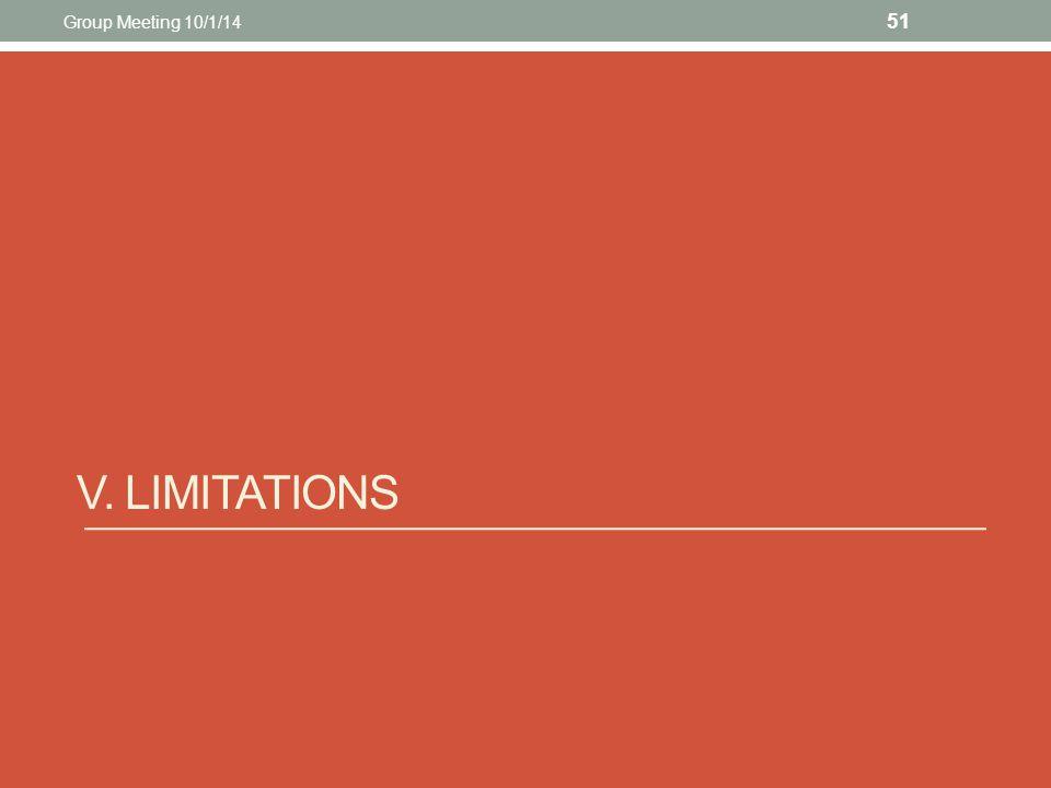 V. LIMITATIONS 51 Group Meeting 10/1/14