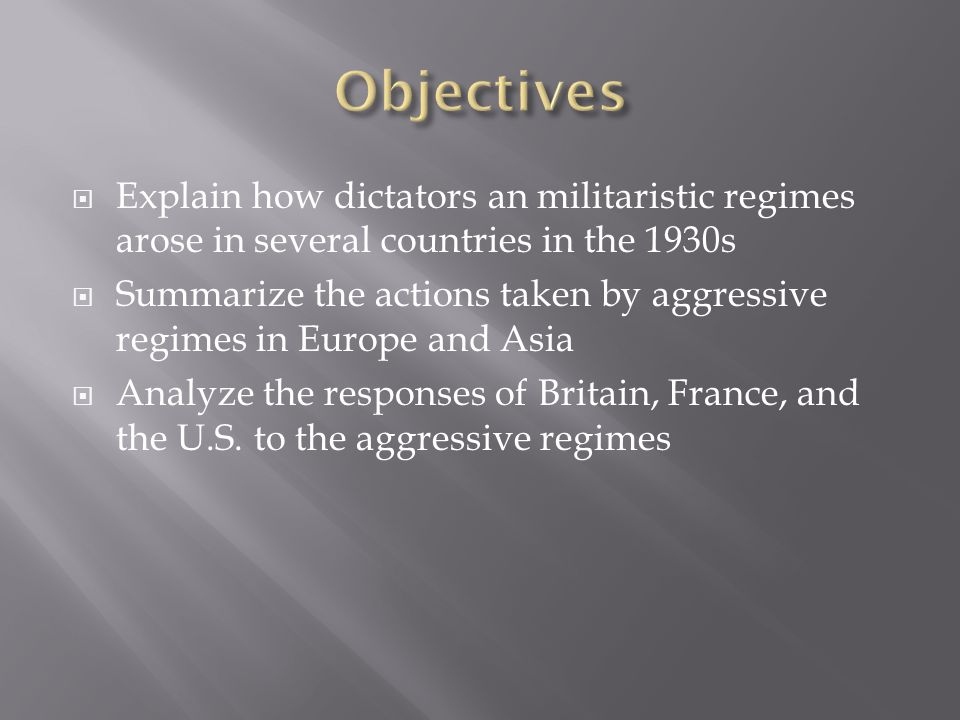  Explain how dictators an militaristic regimes arose in several countries in the 1930s  Summarize the actions taken by aggressive regimes in Europe
