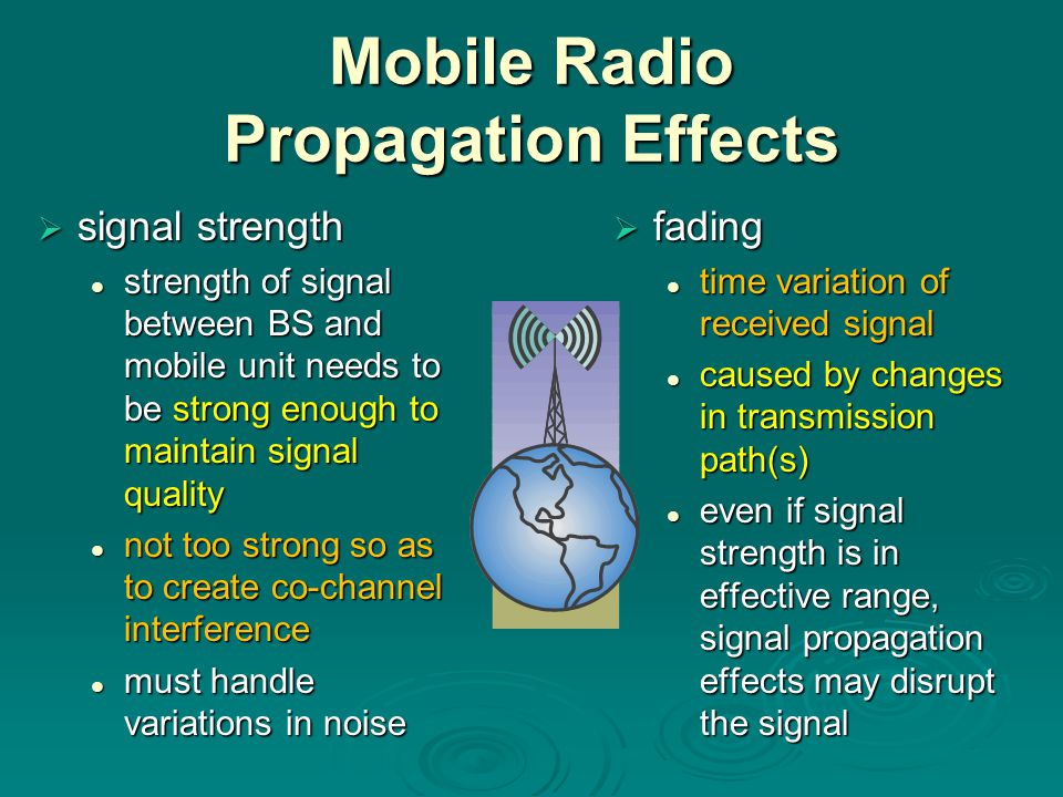 Mobile Radio Propagation Effects  signal strength strength of signal between BS and mobile unit needs to be strong enough to maintain signal quality