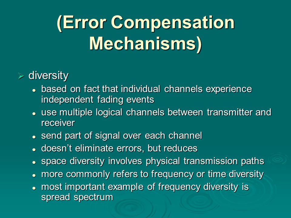(Error Compensation Mechanisms) ddddiversity based on fact that individual channels experience independent fading events use multiple logical chan