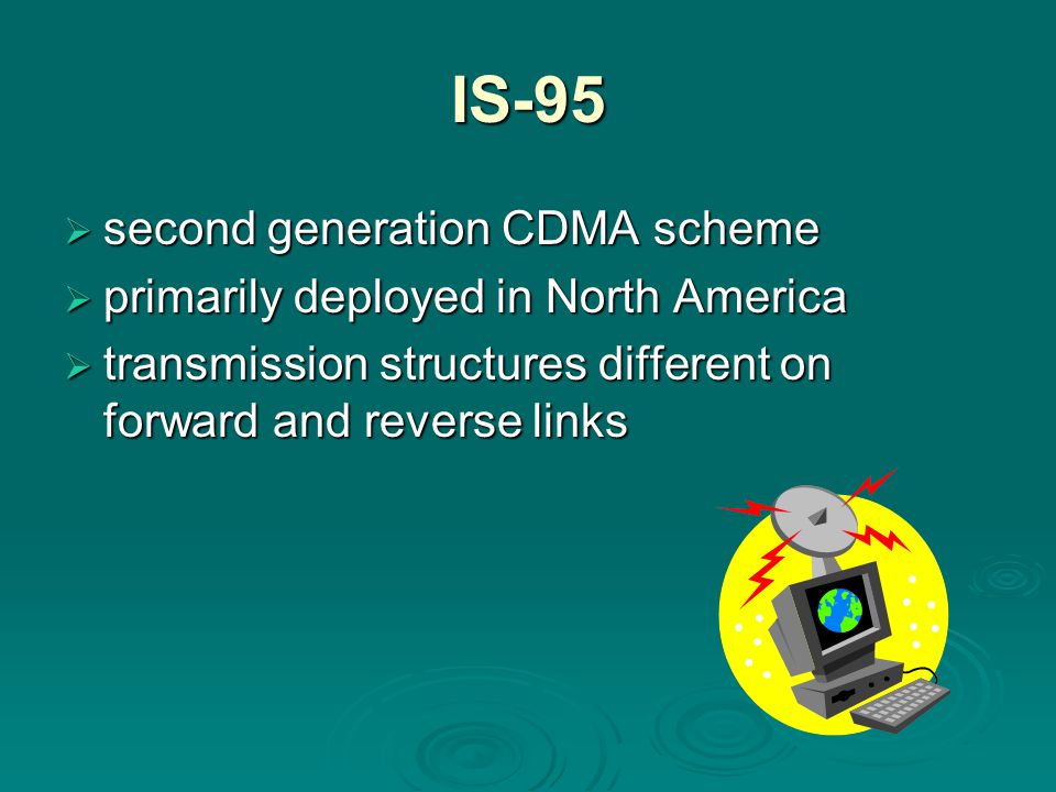 IS-95  second generation CDMA scheme  primarily deployed in North America  transmission structures different on forward and reverse links