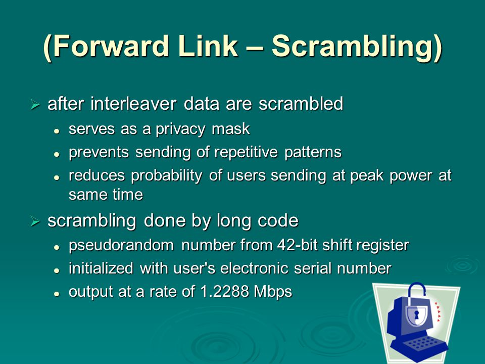 (Forward Link – Scrambling)  after interleaver data are scrambled serves as a privacy mask serves as a privacy mask prevents sending of repetitive pa