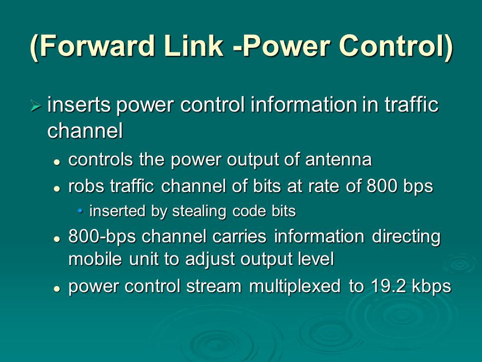 (Forward Link -Power Control)  inserts power control information in traffic channel controls the power output of antenna controls the power output of