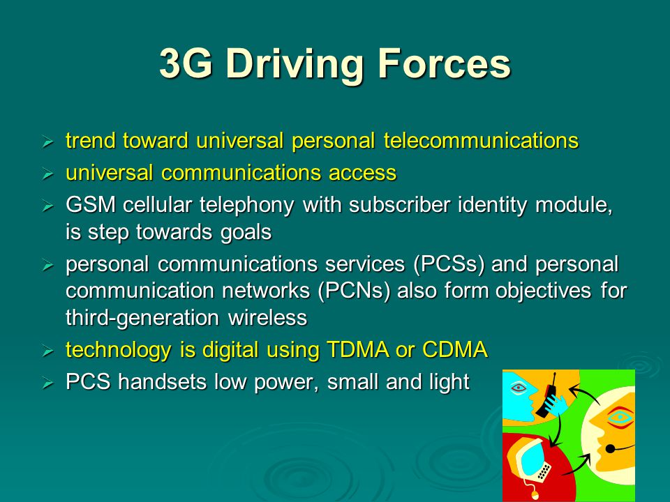 3G Driving Forces  trend toward universal personal telecommunications  universal communications access  GSM cellular telephony with subscriber iden