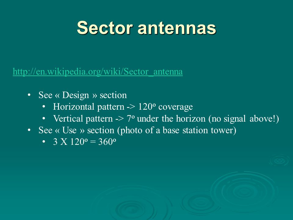 Sector antennas http://en.wikipedia.org/wiki/Sector_antenna See « Design » section Horizontal pattern -> 120 o coverage Vertical pattern -> 7 o under