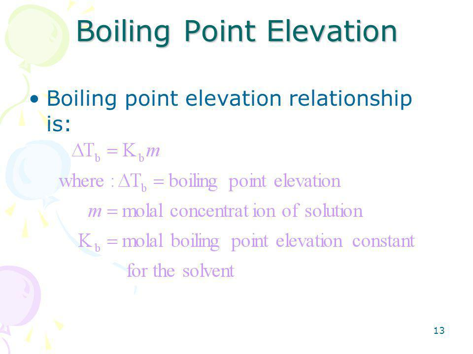 13 Boiling Point Elevation Boiling point elevation relationship is: