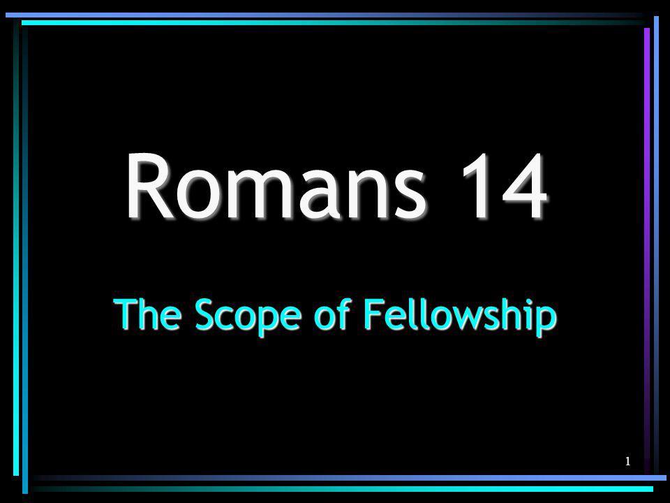 1 Romans 14 The Scope of Fellowship