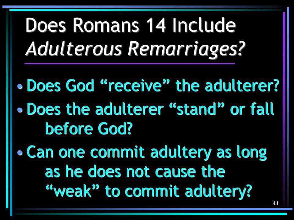 41 Does Romans 14 Include Adulterous Remarriages.