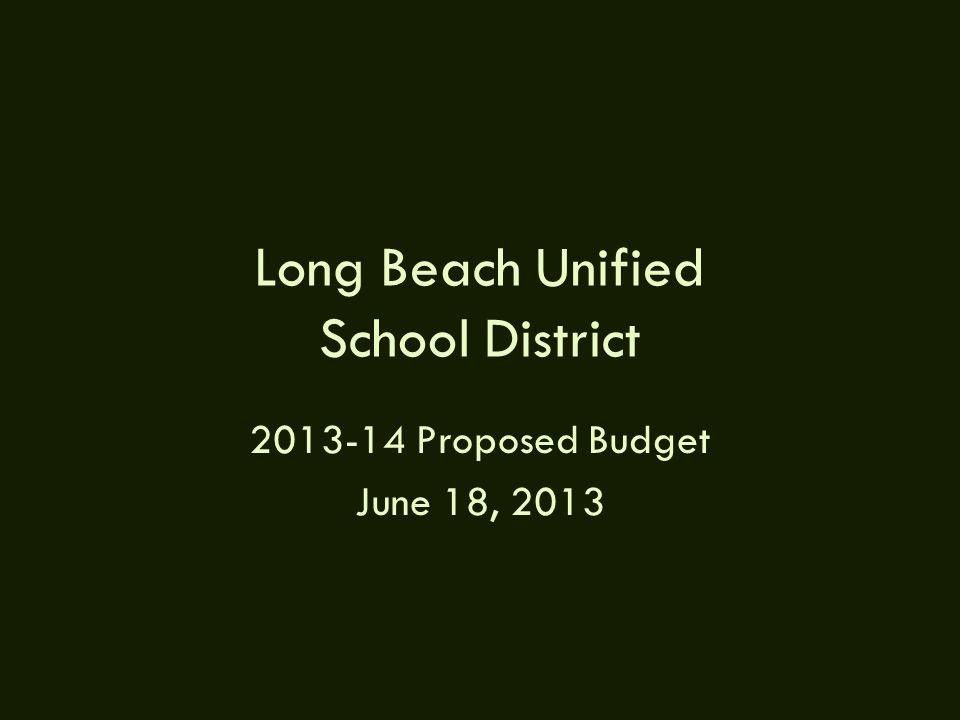 Long Beach Unified School District 2013-14 Proposed Budget June 18, 2013