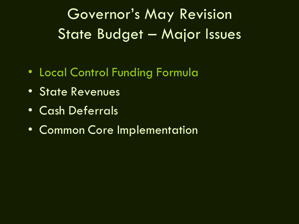 Governor's May Revision State Budget – Major Issues Local Control Funding Formula State Revenues Cash Deferrals Common Core Implementation