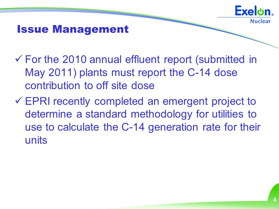 4 Issue Management For the 2010 annual effluent report (submitted in May 2011) plants must report the C-14 dose contribution to off site dose EPRI rec