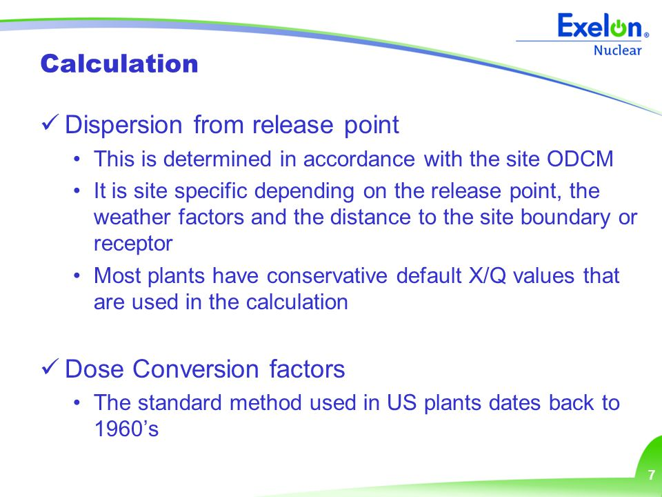 7 Calculation Dispersion from release point This is determined in accordance with the site ODCM It is site specific depending on the release point, th