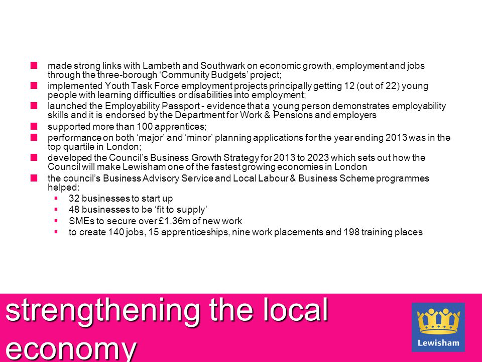 strengthening the local economy made strong links with Lambeth and Southwark on economic growth, employment and jobs through the three-borough 'Commun
