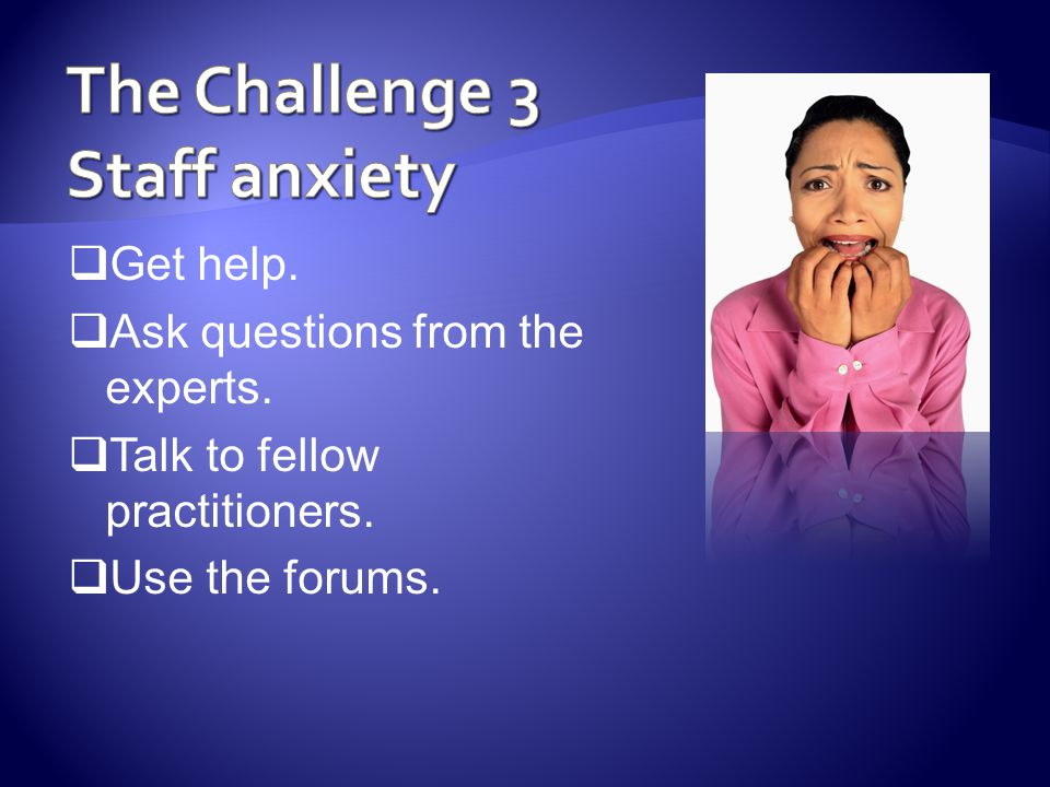  Get help.  Ask questions from the experts.  Talk to fellow practitioners.  Use the forums.