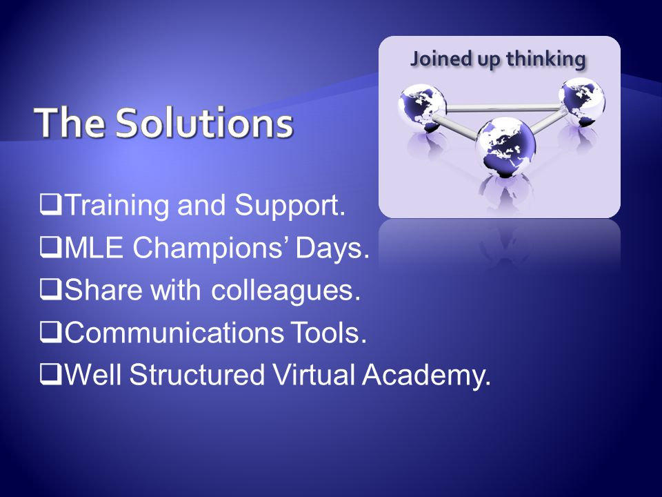  Training and Support.  MLE Champions' Days.  Share with colleagues.