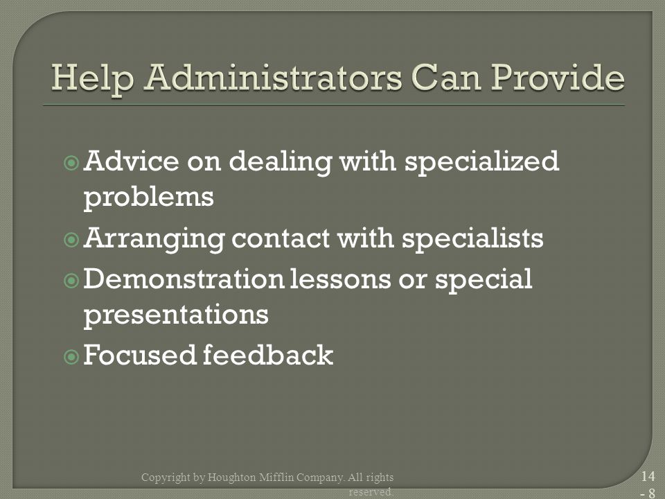  Advice on dealing with specialized problems  Arranging contact with specialists  Demonstration lessons or special presentations  Focused feedback Copyright by Houghton Mifflin Company.