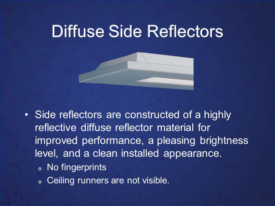 Side reflectors are constructed of a highly reflective diffuse reflector material for improved performance, a pleasing brightness level, and a clean i