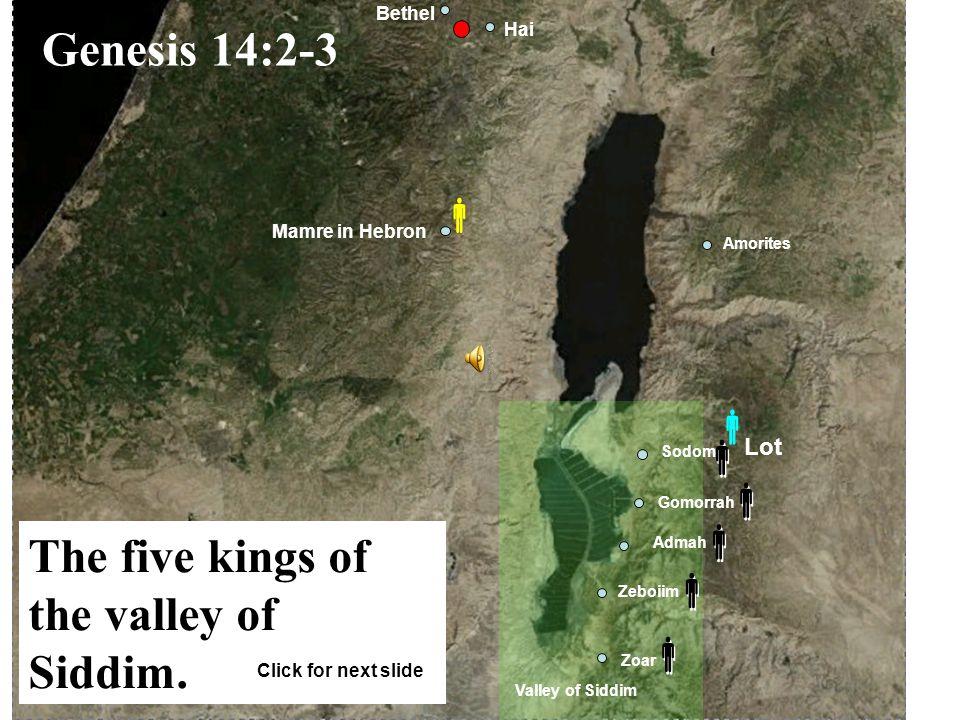 Gomorrah Admah Zeboiim Zoar Sodom Amorites Mamre in Hebron Valley of Siddim Bethel Hai   Salem (Jerusalem)             Genesis 14:17-24 Abraham gives him tithes of all.
