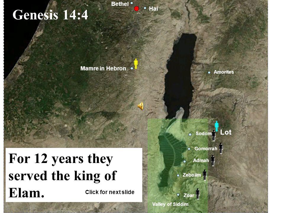Gomorrah Admah Zeboiim Zoar Sodom Amorites Mamre in Hebron Valley of Siddim Bethel Hai            Genesis 14:4 For 12 years they served the king of Elam.