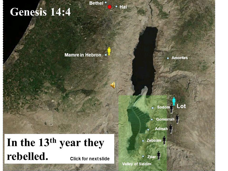 Gomorrah Admah Zeboiim Zoar Sodom Amorites Mamre in Hebron Valley of Siddim Bethel Hai            Genesis 14:4 In the 13 th year they rebelled.