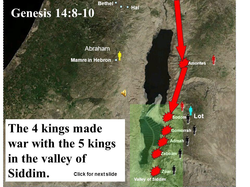 Gomorrah Admah Zeboiim Zoar Sodom Amorites Mamre in Hebron Abraham Lot Valley of Siddim Bethel Hai                 Genesis 14:8-10 The 4 kings made war with the 5 kings in the valley of Siddim.