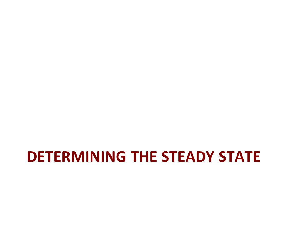DETERMINING THE STEADY STATE
