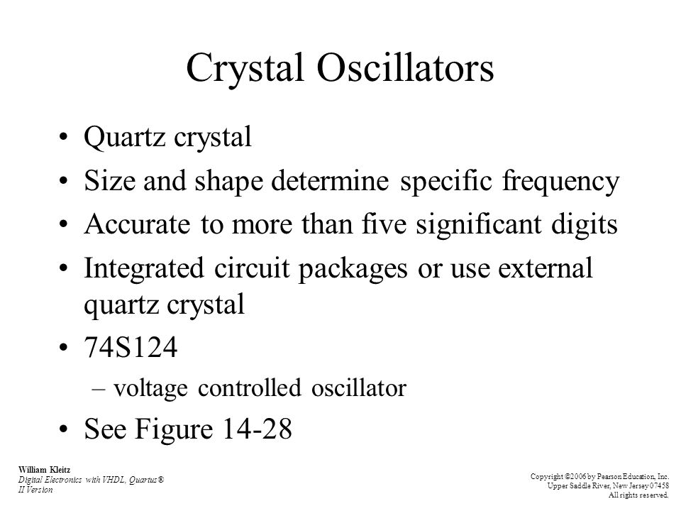 Crystal Oscillators Quartz crystal Size and shape determine specific frequency Accurate to more than five significant digits Integrated circuit packag