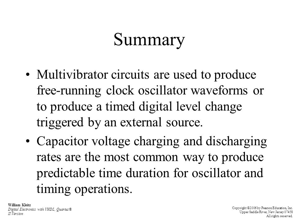 Summary Multivibrator circuits are used to produce free-running clock oscillator waveforms or to produce a timed digital level change triggered by an