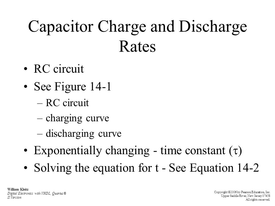 Capacitor Charge and Discharge Rates RC circuit See Figure 14-1 –RC circuit –charging curve –discharging curve Exponentially changing - time constant
